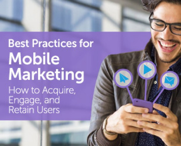Best Practices for Mobile Marketing: How to Acquire, Engage and Retain Users